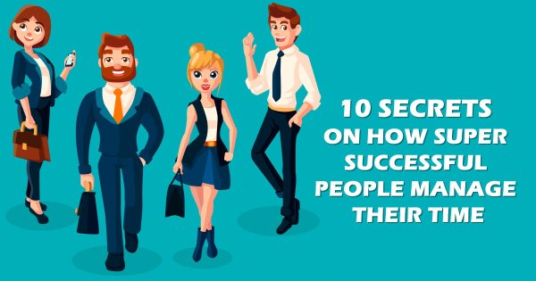 10 Secrets on How Super Successful People Manage Their Time
