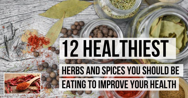 12 Healthiest Herbs and Spices You Should Eat to Improve Your Health