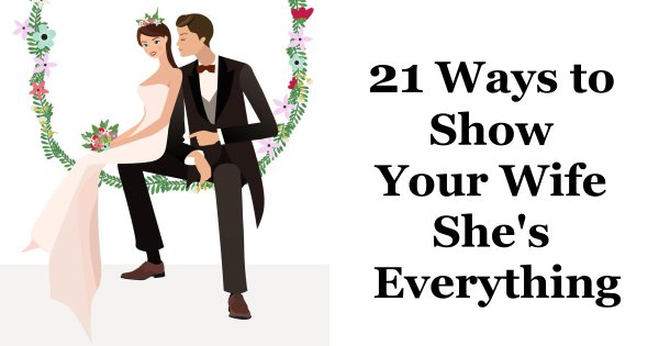 21 Ways to Show Your Wife She's Everything