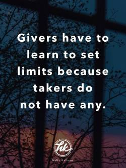 Givers Have To Learn To Set Limits