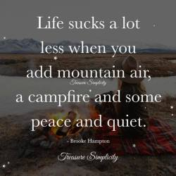 Love the mountain air, campfires and peace and quiet.