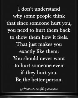 <3 Be the better person …