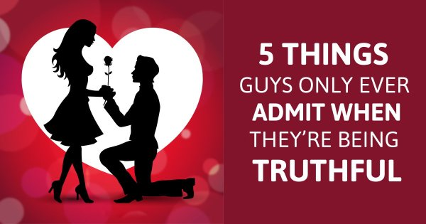 5 Things Guys Only Ever Admit When They're Being Truthful