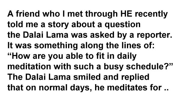 A small story about The Dalai Lama – If you feel you are too busy to exercise or to meditate, th ...