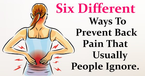 Six Different Ways To Prevent Back Pain That Usually People Ignore.