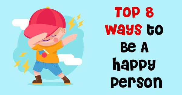 Top 8 Ways to Be A Happy Person