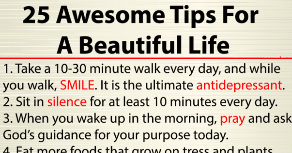 25 Awesome Tips For A Beautiful Life