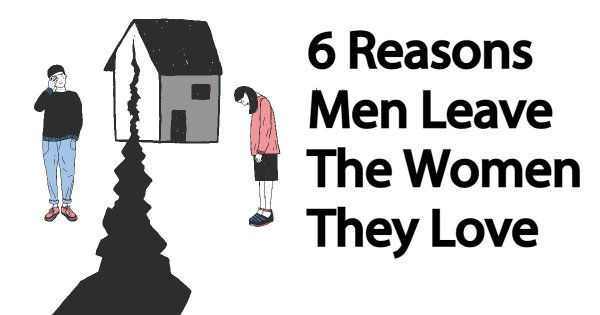 6 Reasons Men Leave The Woman They Love