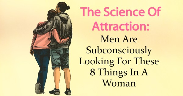 The Science Of Attraction: Men Are Subconsciously Looking For These 8 Things In A Woman