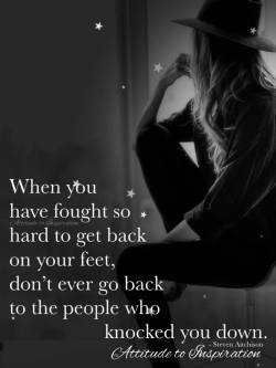 When you have fought so hard to get back on your feet …