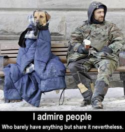 I admire people who barely have anything but share it nevertheless. I admire people Who barely h ...