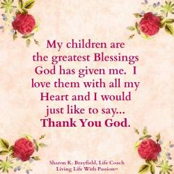 My children are the greatest blessings God has given me.  Living Life With Passion  #LifeCoach # ...