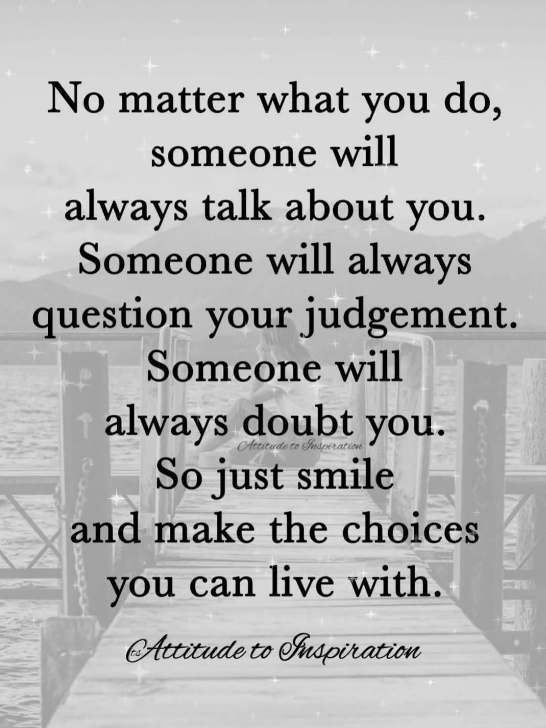 No matter what you do, someone will always talk about you …