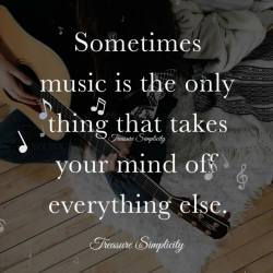 Sometimes music is the only thing that takes your mind off everything else.