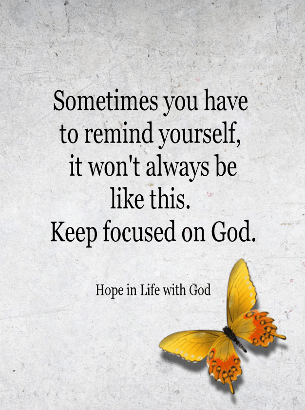 Stay focused, things change quickly.  God is at your side.