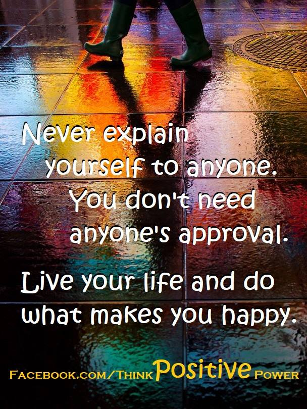 There's no need to explain   who you are  or what you do  to anyone. . .  .  The only appr ...
