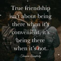 True friendship isn't about being there when it's convenient …
