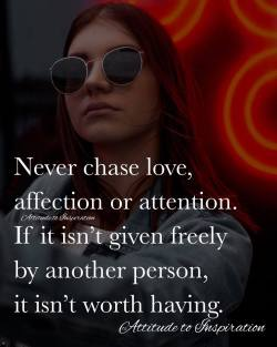 <3 Never chase love, affection or attention …