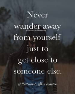 <3 Never wander away from yourself …