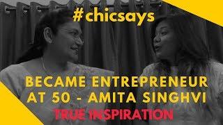 Single Mother, Entrepreneur at 50 –  Amita Singhvi, A true Inspiration