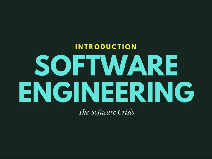 Introduction to Sofware Engineering & The Software Crisis