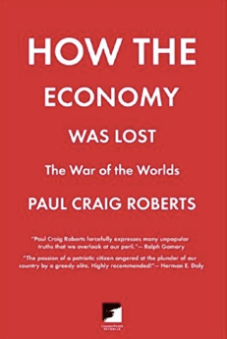 Paul Craig Roberts - How the Economy Was Lost: The War of the Worlds