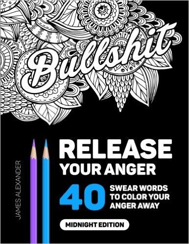 Release Your Anger - An Adult Coloring Book with 40 Swear Words to Color and Relax