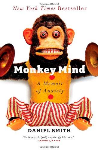 Monkey Mind - A Memoir on Anxiety by Daniel Smith
