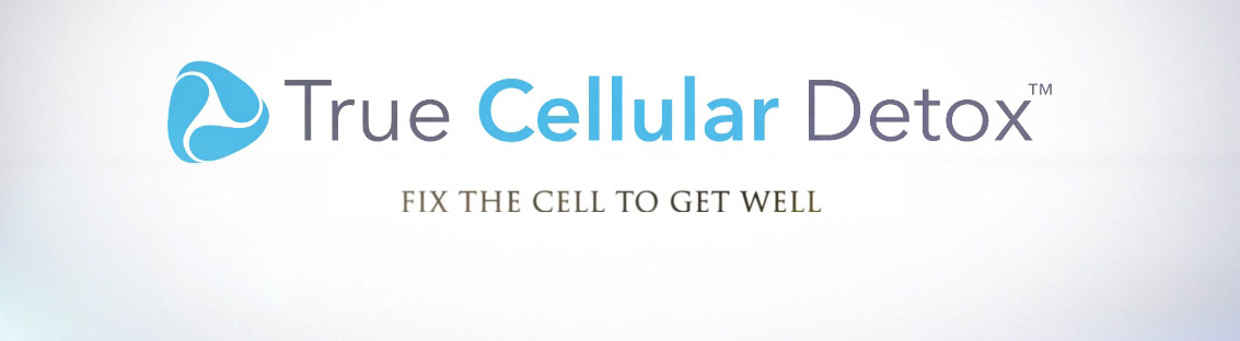 True Cellular Detox - Fix the cell to get well