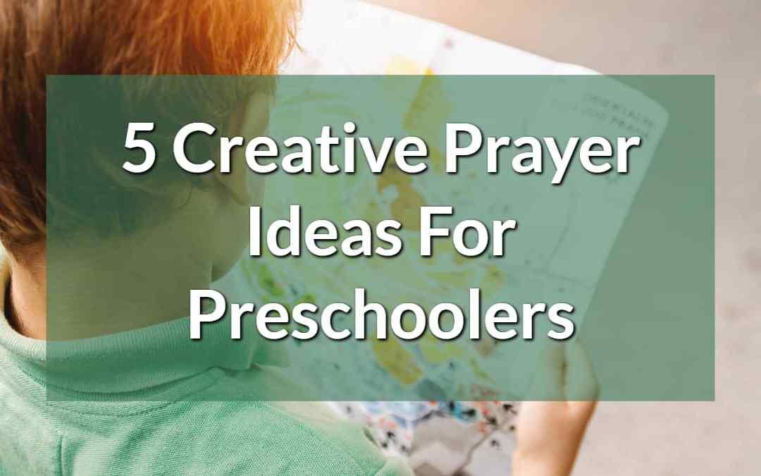 5 Creative Prayer Ideas For Preschoolers