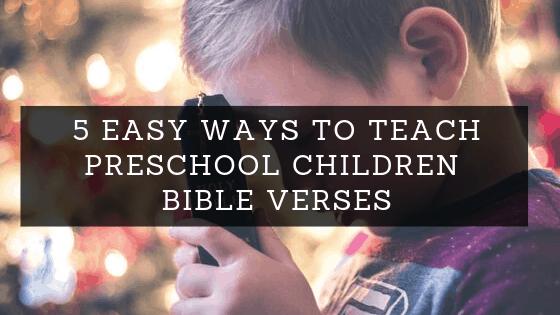 5 Easy Ways to Teach Preschool Children Bible Verses