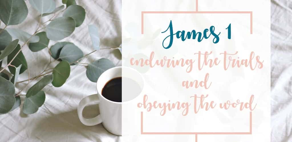 A Quick Read Through James 1; Enduring the Trials and Obeying the Word