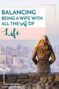 Balancing being a wife with all the rest of life; How to prioritize your husband among your other responsibilities and stay sane