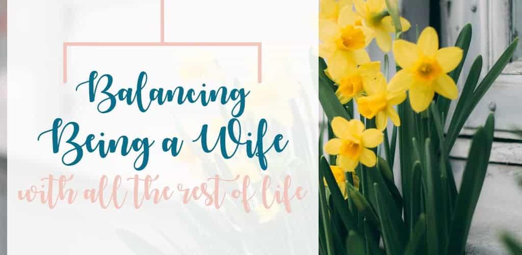 balance wife life prioritize husband responsibilities stay sane