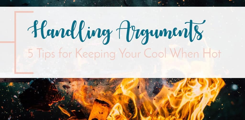 How to Calmly Handle Arguments in Marriage; 5 Tips for Keeping your Cool When You and Your Husband are on Opposite Pages