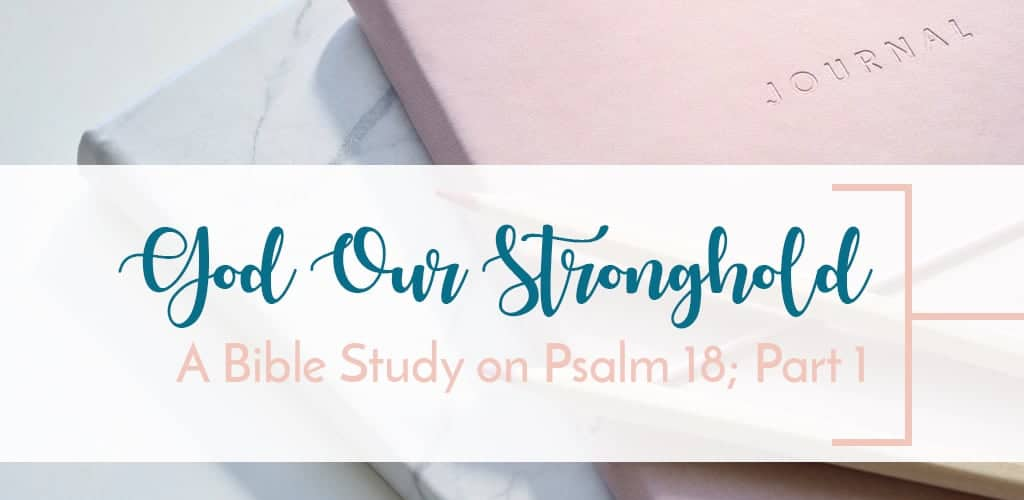 Marveling in the God who is our stronghold and deliverer