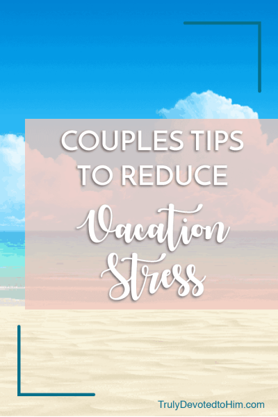 You need a break from the stresses of everyday life. So you plan a vacation. But vacays come with stress too. Use these couples tips to reduce vacation stress.