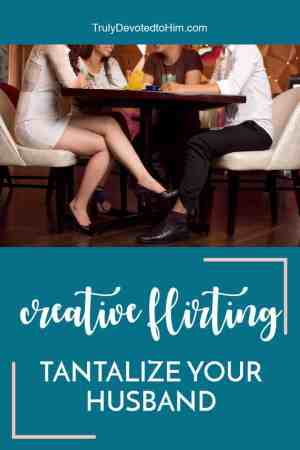 creative flirting. ideas for flirting with your husband. wife playing footsie with husband underneath table at restaurant