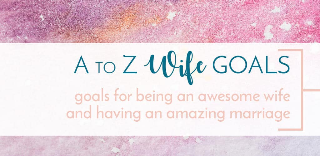 wife goals for marriage to be an awesome wife and foster a happy marriage