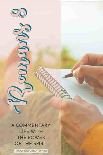 Romans 8 Commentary on Life with the Power of the Holy Spirit. Romans 8:1-11 bible study notes