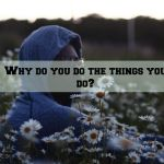 Why do you do the things you do?