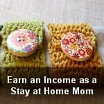 How to Earn an Income as a Stay at Home Mom