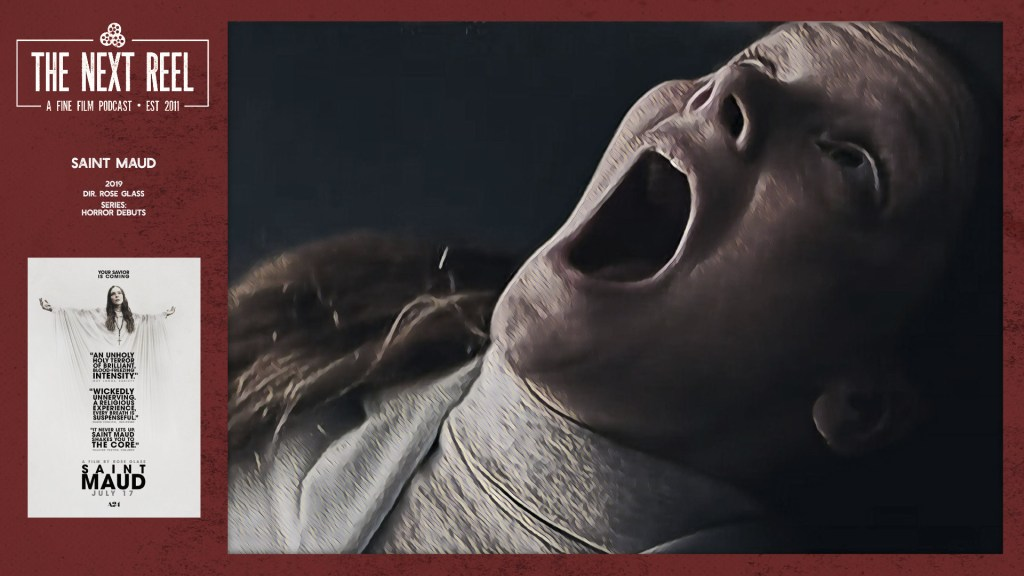 The Next Reel Film Podcast, Horror Debuts series, Saint Maud, 2019, directed by Rose Glass
