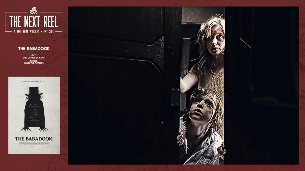 The Babadook • The Next Reel • 2014 directed by Jennifer Kent, 4th of 6 in our Horror Debuts series