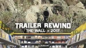 Trailer Rewind • The Wall • 2017