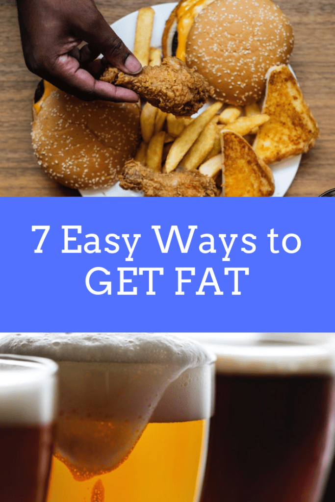 Want to Get Fat? Here's How (7 Simple Steps)