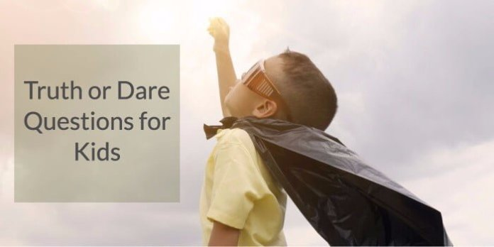 truth or dare questions ides for kids