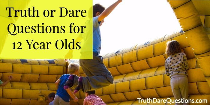 80 Best Truth Or Dare Questions For 12 Year Olds Latest Collection
