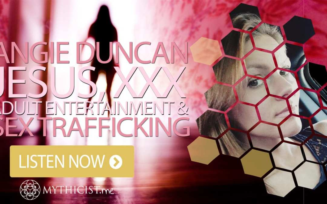 Jesus, The XXX Adult Entertainment & Sex Trafficking   Angie Duncan