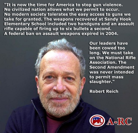 Robert Reich: take on the NRA. There an assault rifle was recovered at Sandy Hook Elementary School. The 2nd Amendment was never intended to permit mass slaughter